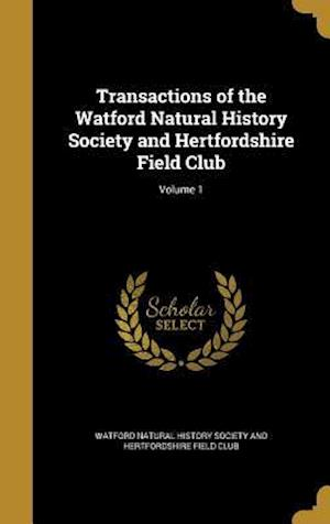 Bog, hardback Transactions of the Watford Natural History Society and Hertfordshire Field Club; Volume 1