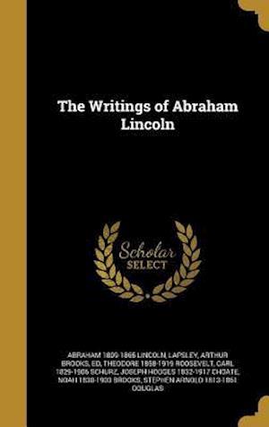 Bog, hardback The Writings of Abraham Lincoln af Abraham 1809-1865 Lincoln, Theodore 1858-1919 Roosevelt