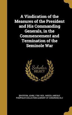 Bog, hardback A Vindication of the Measures of the President and His Commanding Generals, in the Commencement and Termination of the Seminole War