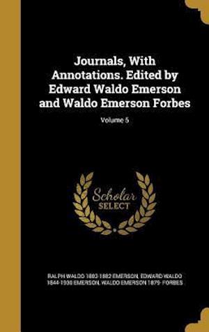 Bog, hardback Journals, with Annotations. Edited by Edward Waldo Emerson and Waldo Emerson Forbes; Volume 5 af Waldo Emerson 1879- Forbes, Edward Waldo 1844-1930 Emerson, Ralph Waldo 1803-1882 Emerson