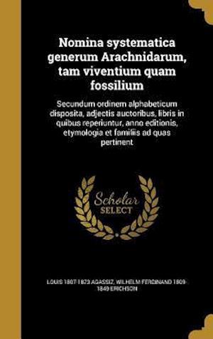 Nomina Systematica Generum Arachnidarum, Tam Viventium Quam Fossilium af Louis 1807-1873 Agassiz, Wilhelm Ferdinand 1809-1849 Erichson