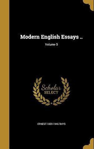 Bog, hardback Modern English Essays ..; Volume 5 af Ernest 1859-1946 Rhys
