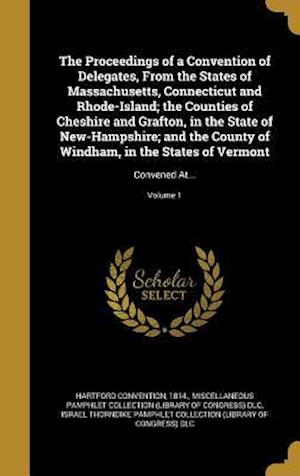 Bog, hardback The Proceedings of a Convention of Delegates, from the States of Massachusetts, Connecticut and Rhode-Island; The Counties of Cheshire and Grafton, in