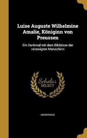 Bog, hardback Luise Auguste Wilhelmine Amalie, Koniginn Von Preussen