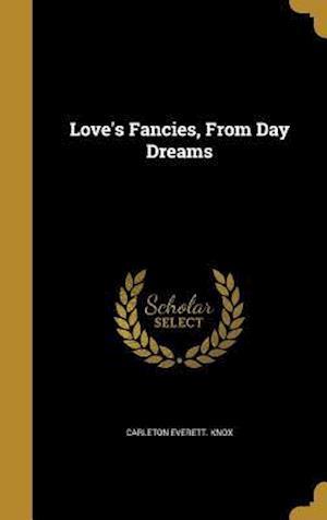 Bog, hardback Love's Fancies, from Day Dreams af Carleton Everett Knox