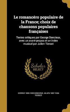 Bog, hardback Le  Romancero Populaire de La France; Choix de Chansons Populaires Francaises af Julien 1857-1936 Tiersot, George 1856-1903 Doncieux