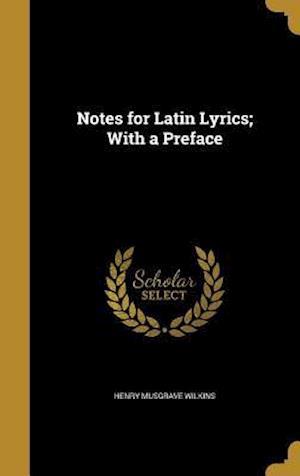 Bog, hardback Notes for Latin Lyrics; With a Preface af Henry Musgrave Wilkins