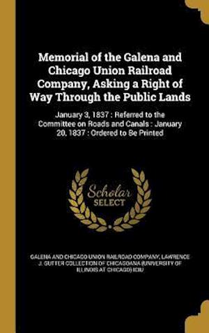 Bog, hardback Memorial of the Galena and Chicago Union Railroad Company, Asking a Right of Way Through the Public Lands