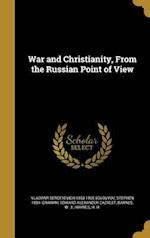 War and Christianity, from the Russian Point of View af Edward Alexander Cazalet, Vladimir Sergeyevich 1853-1900 Solovyov, Stephen 1884- Graham