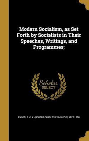 Bog, hardback Modern Socialism, as Set Forth by Socialists in Their Speeches, Writings, and Programmes;