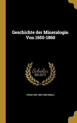 Bog, hardback Geschichte Der Mineralogie. Von 1650-1860 af Franz Von 1803-1882 Kobell