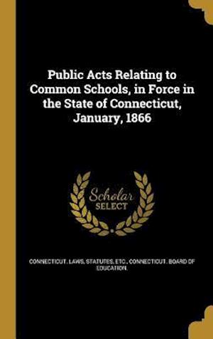 Bog, hardback Public Acts Relating to Common Schools, in Force in the State of Connecticut, January, 1866