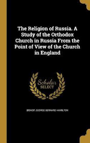 Bog, hardback The Religion of Russia. a Study of the Orthodox Church in Russia from the Point of View of the Church in England