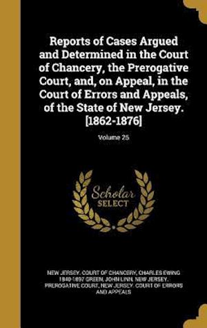 Bog, hardback Reports of Cases Argued and Determined in the Court of Chancery, the Prerogative Court, And, on Appeal, in the Court of Errors and Appeals, of the Sta af Charles Ewing 1840-1897 Green, John Linn