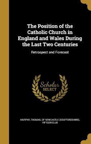 Bog, hardback The Position of the Catholic Church in England and Wales During the Last Two Centuries