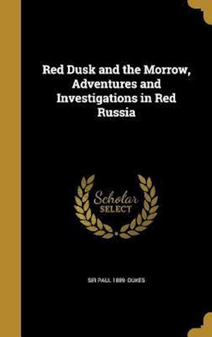 Bog, hardback Red Dusk and the Morrow, Adventures and Investigations in Red Russia af Sir Paul 1889- Dukes