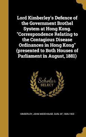 Bog, hardback Lord Kimberley's Defence of the Government Brothel System at Hong Kong. Correspondence Relating to the Contagious Disease Ordinances in Hong Kong (Pre