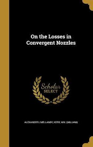 Bog, hardback On the Losses in Convergent Nozzles af Alexander L. Mellanby