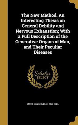 Bog, hardback The New Method. an Interesting Thesis on General Debility and Nervous Exhaustion; With a Full Description of the Generative Organs of Man, and Their P