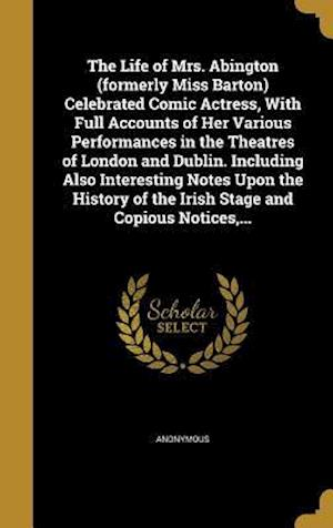 Bog, hardback The Life of Mrs. Abington (Formerly Miss Barton) Celebrated Comic Actress, with Full Accounts of Her Various Performances in the Theatres of London an