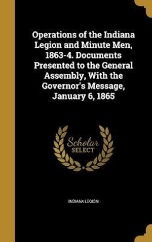 Bog, hardback Operations of the Indiana Legion and Minute Men, 1863-4. Documents Presented to the General Assembly, with the Governor's Message, January 6, 1865