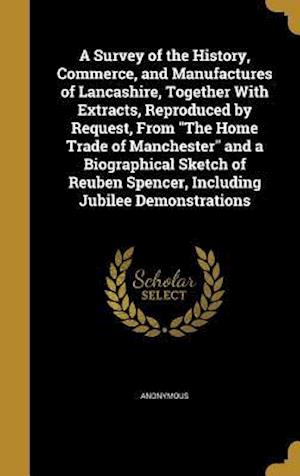 Bog, hardback A   Survey of the History, Commerce, and Manufactures of Lancashire, Together with Extracts, Reproduced by Request, from the Home Trade of Manchester