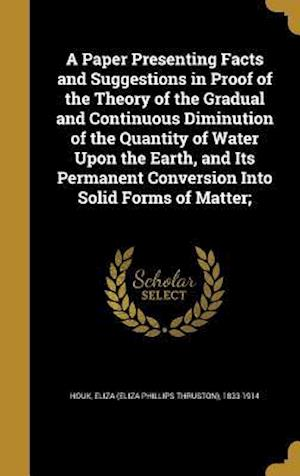 Bog, hardback A   Paper Presenting Facts and Suggestions in Proof of the Theory of the Gradual and Continuous Diminution of the Quantity of Water Upon the Earth, an