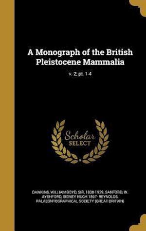 A Monograph of the British Pleistocene Mammalia; V. 2; PT. 1-4 af Sidney Hugh 1867- Reynolds