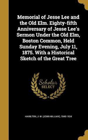 Bog, hardback Memorial of Jesse Lee and the Old ELM. Eighty-Fifth Anniversary of Jesse Lee's Sermon Under the Old ELM, Boston Common, Held Sunday Evening, July 11,