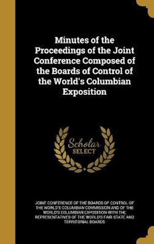 Bog, hardback Minutes of the Proceedings of the Joint Conference Composed of the Boards of Control of the World's Columbian Exposition