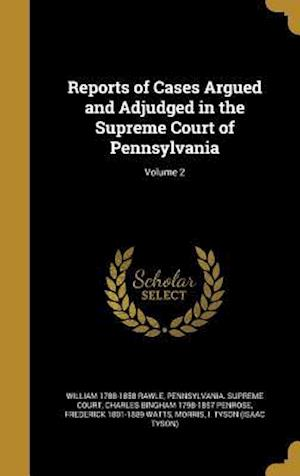 Reports of Cases Argued and Adjudged in the Supreme Court of Pennsylvania; Volume 2 af William 1788-1858 Rawle, Charles Bingham 1798-1857 Penrose
