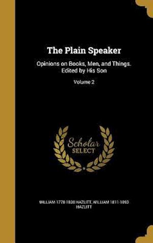 Bog, hardback The Plain Speaker af William 1811-1893 Hazlitt, William 1778-1830 Hazlitt
