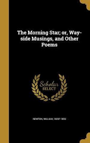 Bog, hardback The Morning Star; Or, Way-Side Musings, and Other Poems