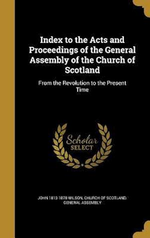 Bog, hardback Index to the Acts and Proceedings of the General Assembly of the Church of Scotland af John 1813-1878 Wilson