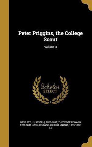 Bog, hardback Peter Priggins, the College Scout; Volume 3 af Theodore Edward 1788-1841 Hook