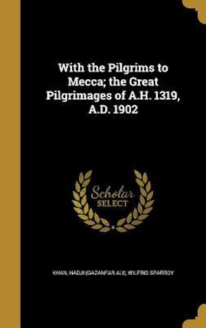 Bog, hardback With the Pilgrims to Mecca; The Great Pilgrimages of A.H. 1319, A.D. 1902 af Wilfrid Sparroy