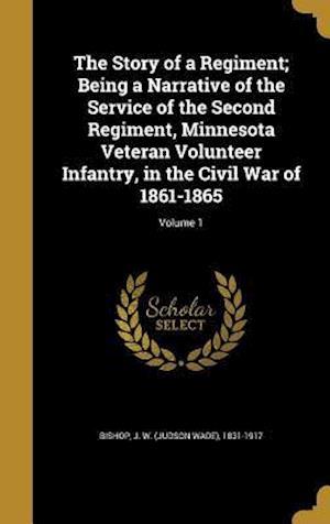 Bog, hardback The Story of a Regiment; Being a Narrative of the Service of the Second Regiment, Minnesota Veteran Volunteer Infantry, in the Civil War of 1861-1865;