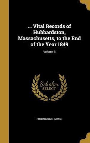 Bog, hardback ... Vital Records of Hubbardston, Massachusetts, to the End of the Year 1849; Volume 3