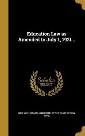Bog, hardback Education Law as Amended to July 1, 1921 ..