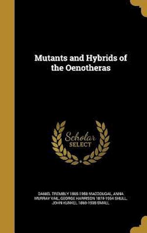 Mutants and Hybrids of the Oenotheras af Anna Murray Vail, Daniel Trembly 1865-1958 Macdougal, George Harrison 1874-1954 Shull