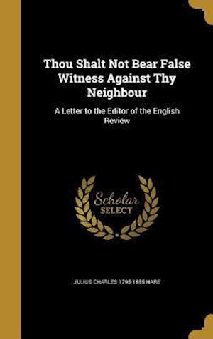 Bog, hardback Thou Shalt Not Bear False Witness Against Thy Neighbour af Julius Charles 1795-1855 Hare