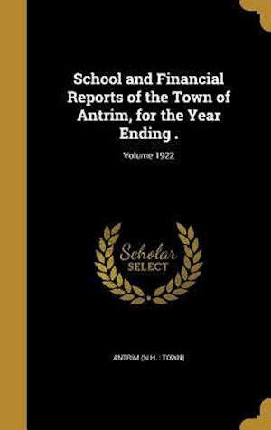 Bog, hardback School and Financial Reports of the Town of Antrim, for the Year Ending .; Volume 1922