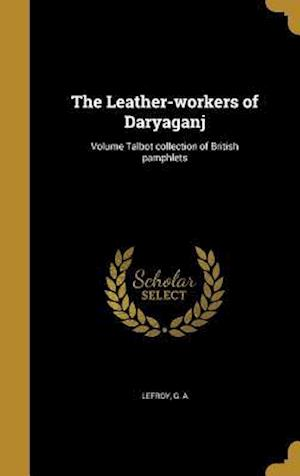 Bog, hardback The Leather-Workers of Daryaganj; Volume Talbot Collection of British Pamphlets