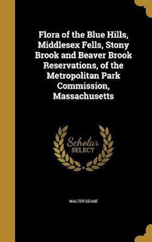 Bog, hardback Flora of the Blue Hills, Middlesex Fells, Stony Brook and Beaver Brook Reservations, of the Metropolitan Park Commission, Massachusetts af Walter Deane