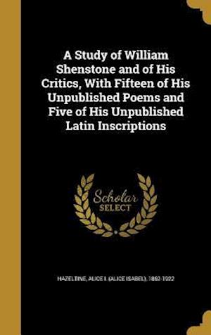 Bog, hardback A Study of William Shenstone and of His Critics, with Fifteen of His Unpublished Poems and Five of His Unpublished Latin Inscriptions