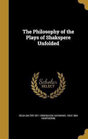 Bog, hardback The Philosophy of the Plays of Shakspere Unfolded af Delia Salter 1811-1859 Bacon, Nathaniel 1804-1864 Hawthorne