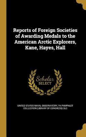 Bog, hardback Reports of Foreign Societies of Awarding Medals to the American Arctic Explorers, Kane, Hayes, Hall