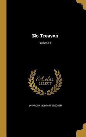 No Treason; Volume 1 af Lysander 1808-1887 Spooner