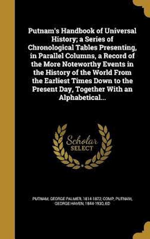 Bog, hardback Putnam's Handbook of Universal History; A Series of Chronological Tables Presenting, in Parallel Columns, a Record of the More Noteworthy Events in th