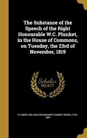 Bog, hardback The Substance of the Speech of the Right Honourable W.C. Plunket, in the House of Commons, on Tuesday, the 23rd of November, 1819